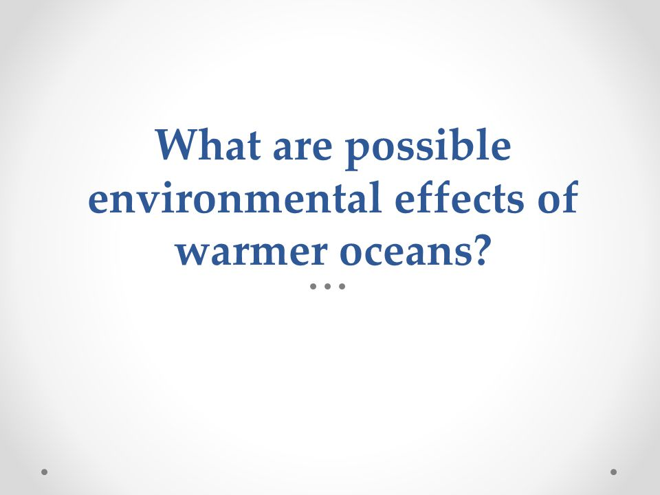 What are possible environmental effects of warmer oceans
