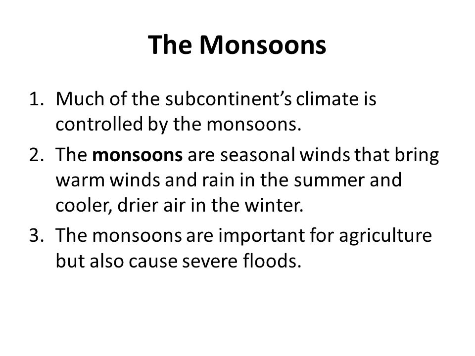 The Monsoons Much of the subcontinent's climate is controlled by the monsoons.