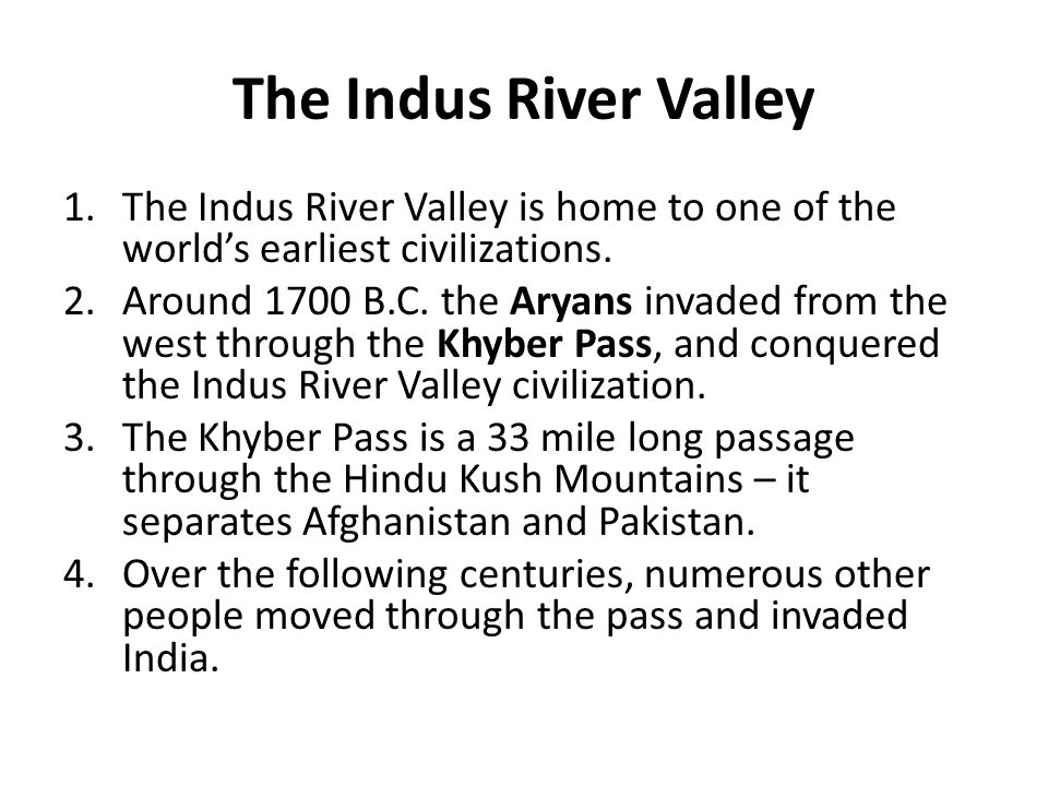 The Indus River Valley The Indus River Valley is home to one of the world's earliest civilizations.