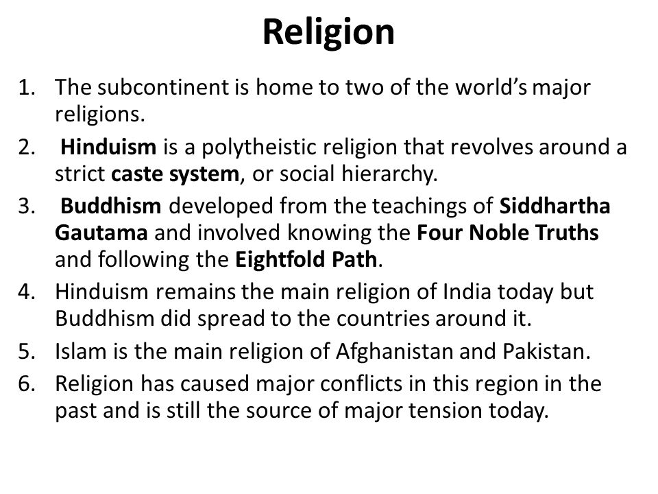 Religion The subcontinent is home to two of the world's major religions.