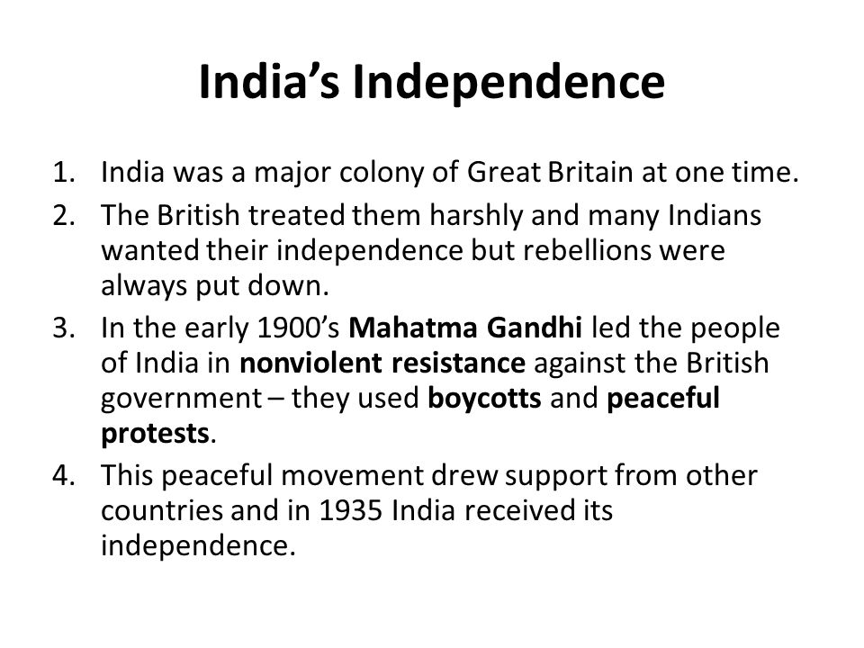 India's Independence India was a major colony of Great Britain at one time.