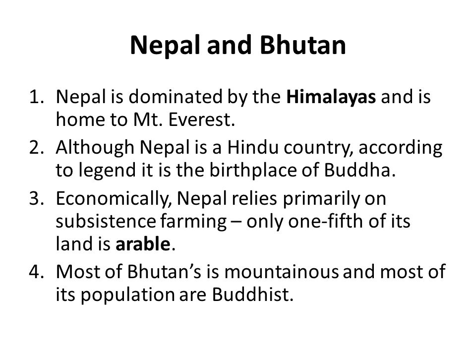 Nepal and Bhutan Nepal is dominated by the Himalayas and is home to Mt. Everest.