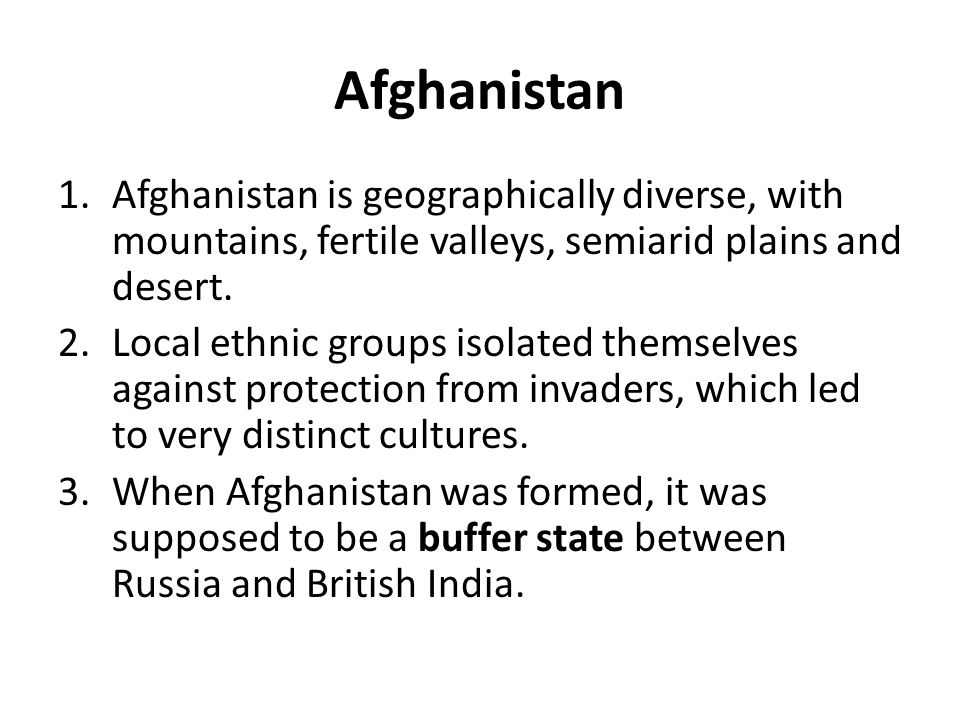 Afghanistan Afghanistan is geographically diverse, with mountains, fertile valleys, semiarid plains and desert.