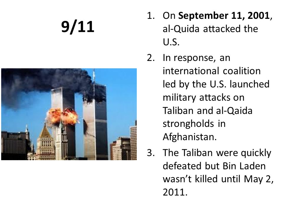 9/11 On September 11, 2001, al-Quida attacked the U.S.