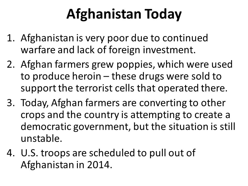 Afghanistan Today Afghanistan is very poor due to continued warfare and lack of foreign investment.