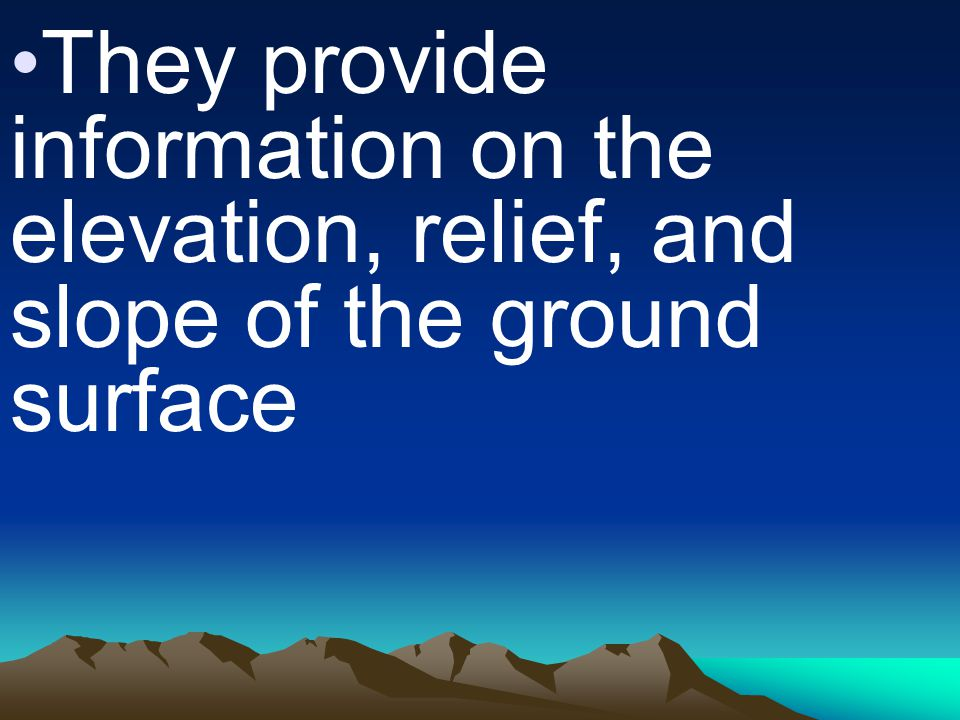 They provide information on the elevation, relief, and slope of the ground surface