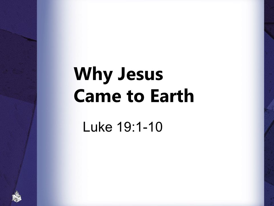 Why Jesus Came to Earth Luke 19:1-10
