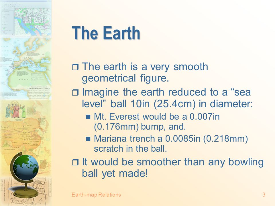 The Earth The earth is a very smooth geometrical figure.