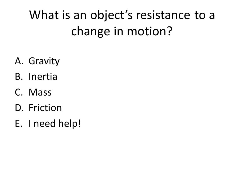What is an object's resistance to a change in motion