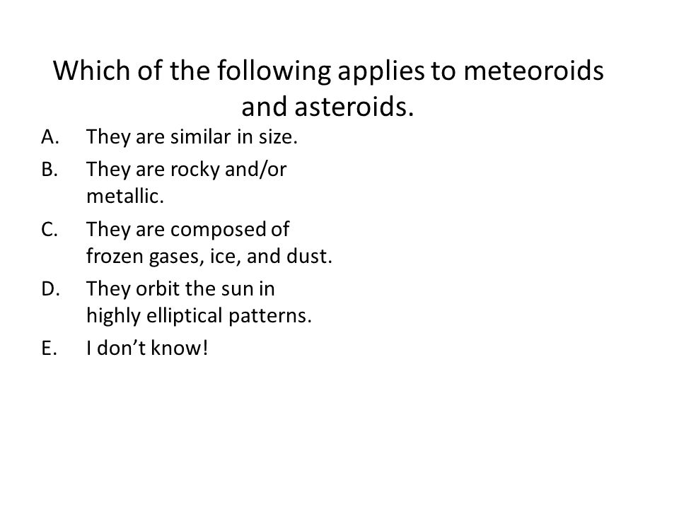 Which of the following applies to meteoroids and asteroids.