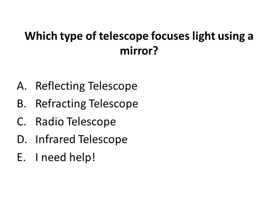 Which type of telescope focuses light using a mirror