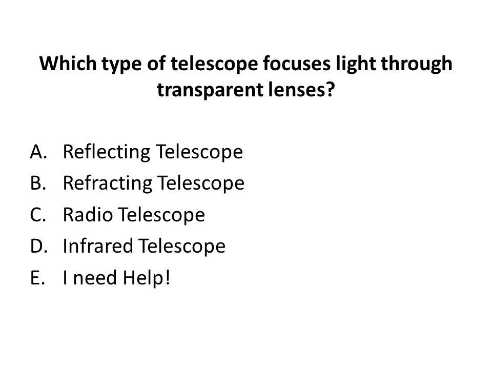 Which type of telescope focuses light through transparent lenses