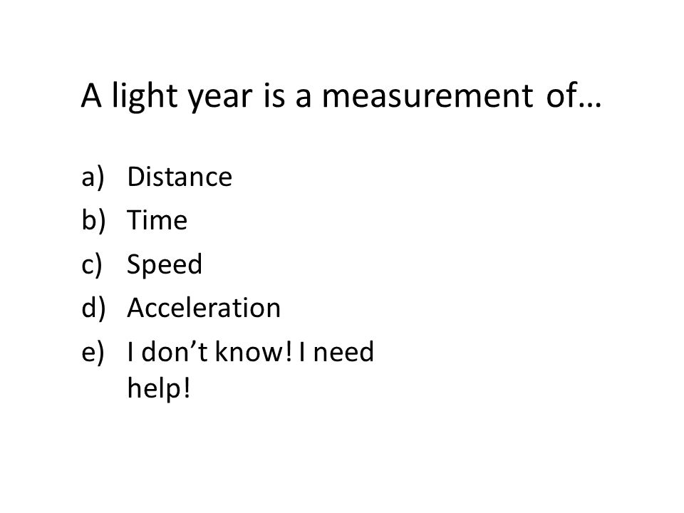 A light year is a measurement of…