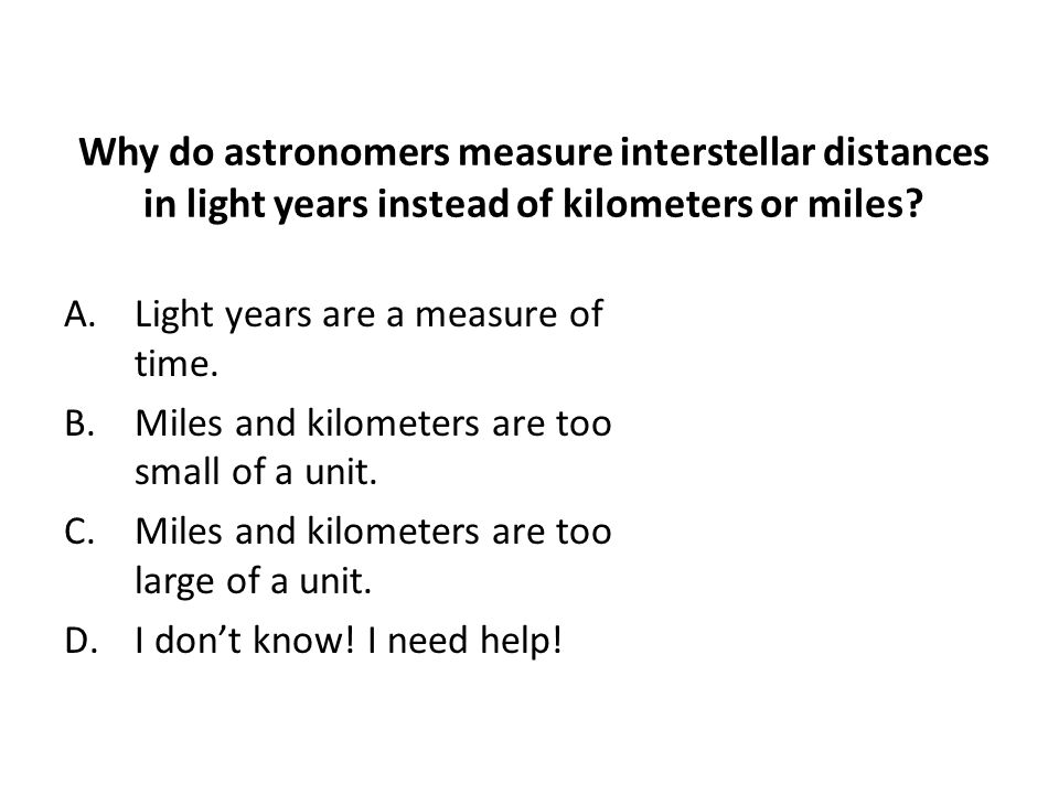 Why do astronomers measure interstellar distances in light years instead of kilometers or miles