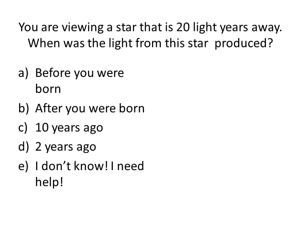 You are viewing a star that is 20 light years away