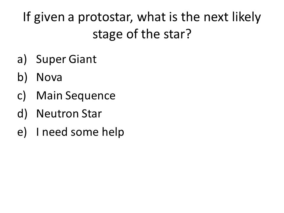 If given a protostar, what is the next likely stage of the star