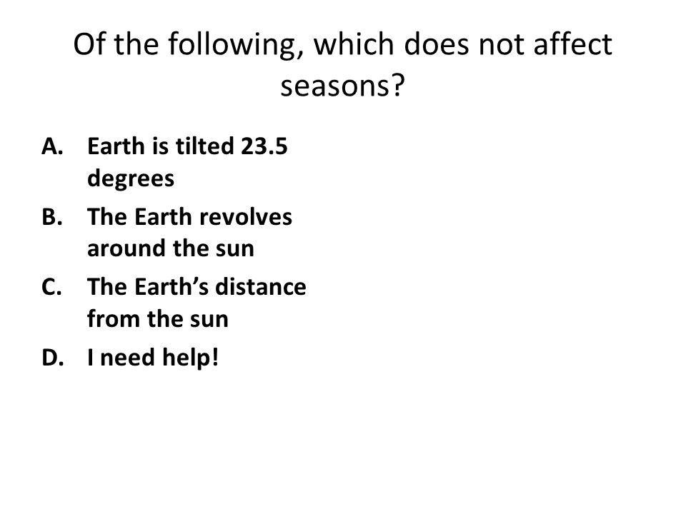 Of the following, which does not affect seasons