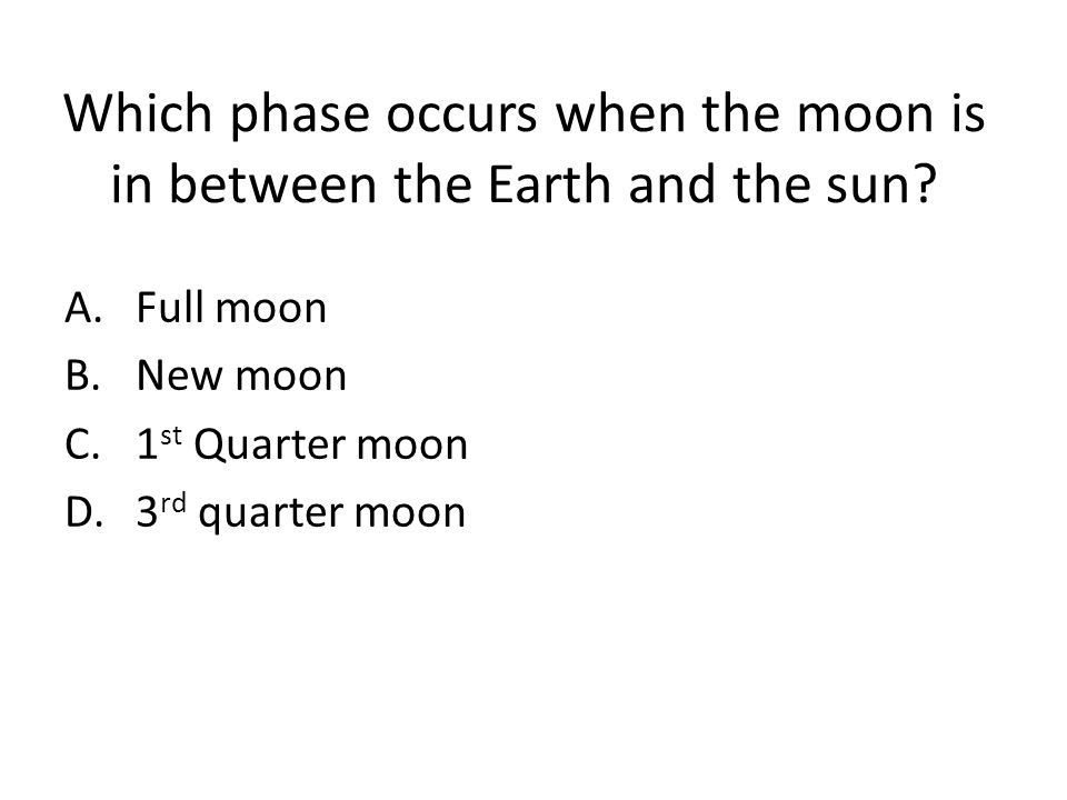 Which phase occurs when the moon is in between the Earth and the sun