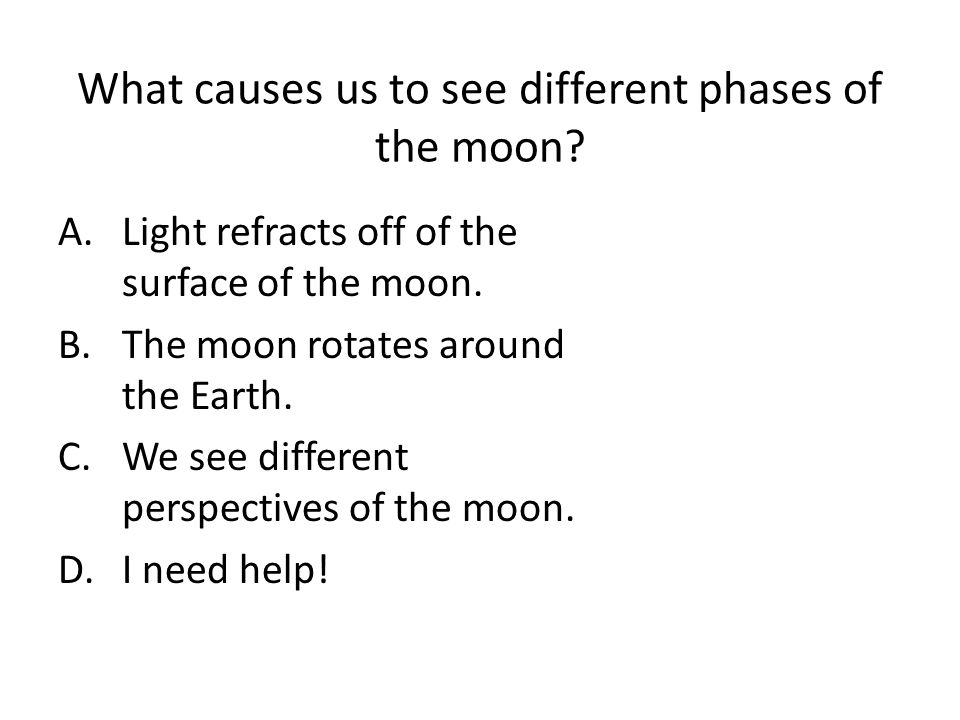 What causes us to see different phases of the moon
