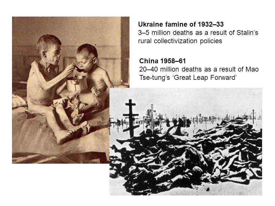 Ukraine famine of 1932–33 3–5 million deaths as a result of Stalin's rural collectivization policies.