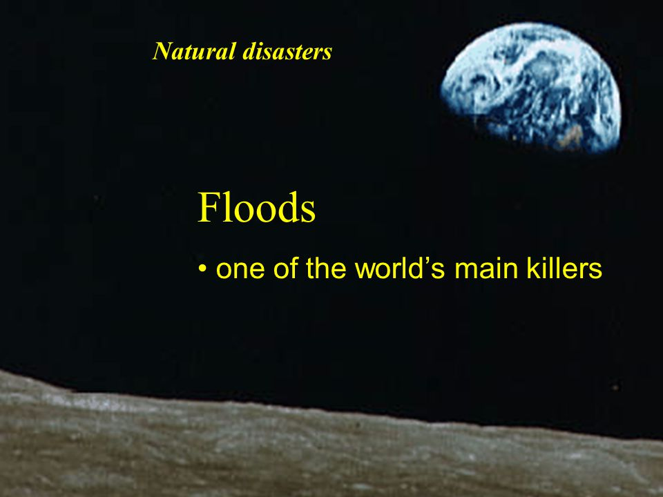Floods one of the world's main killers Natural disasters
