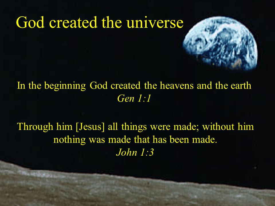the creation of god and the universe 100 bible verses about creation hebrews 11:3 esv / 360 helpful votes helpful not helpful by faith we understand that the universe was created by the word of god.