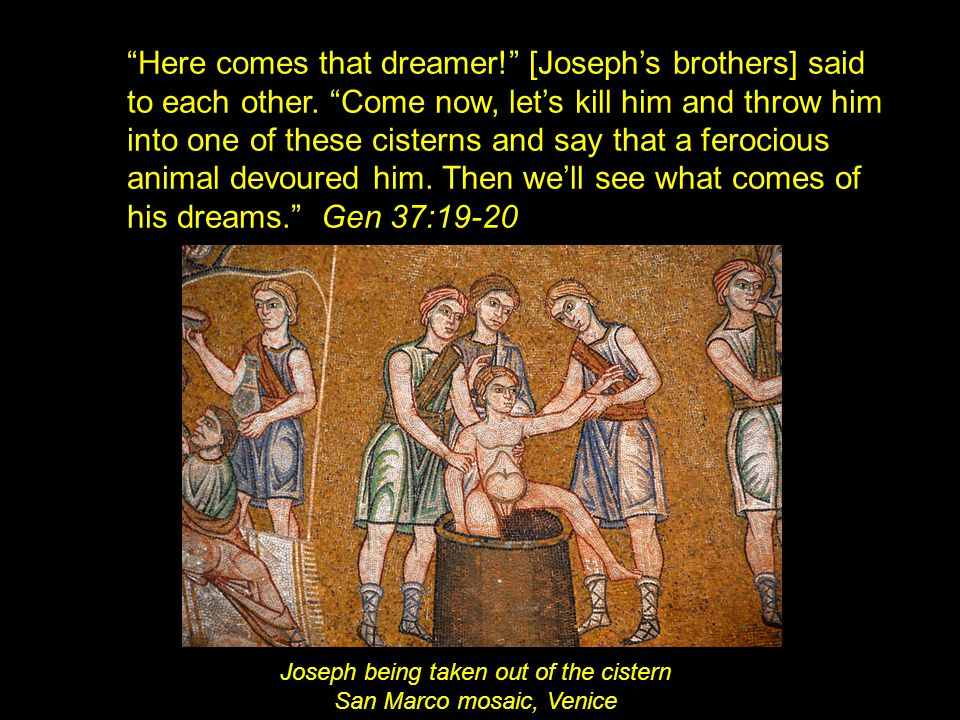Here comes that dreamer. [Joseph's brothers] said to each other