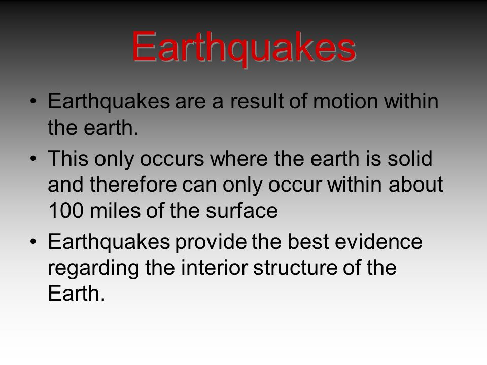 Earthquakes Earthquakes are a result of motion within the earth.