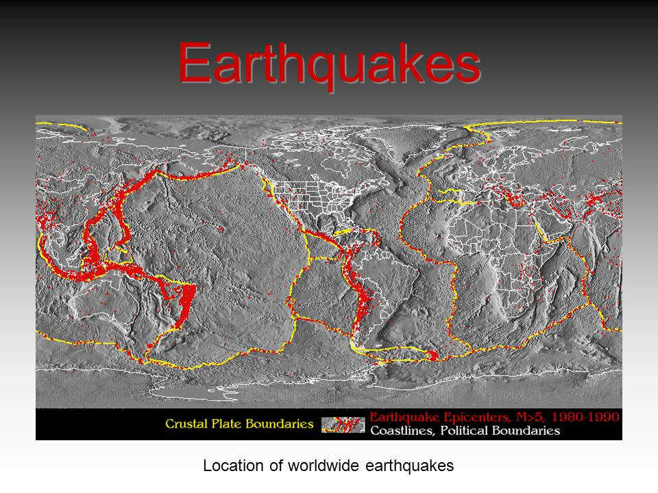 Earthquakes Location of worldwide earthquakes