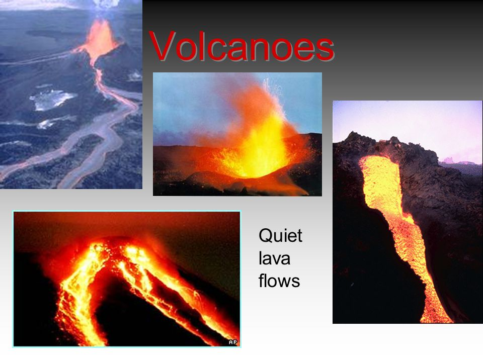 Volcanoes Quiet lava flows