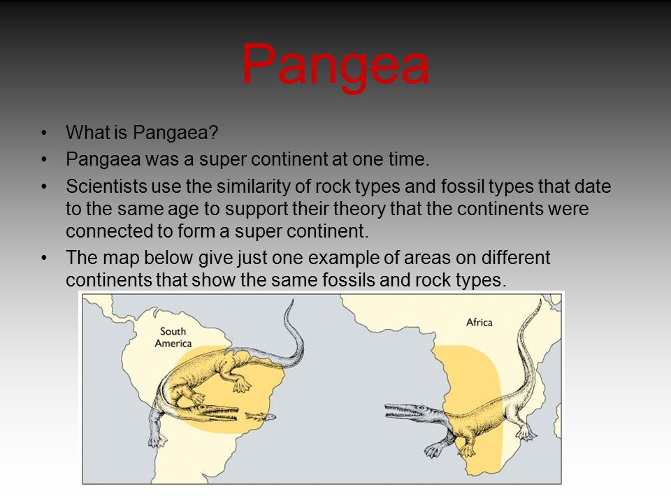 Pangea What is Pangaea Pangaea was a super continent at one time.