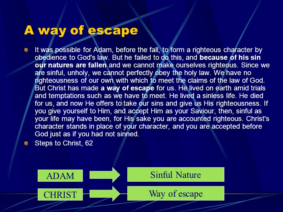 A way of escape Sinful Nature ADAM Way of escape CHRIST