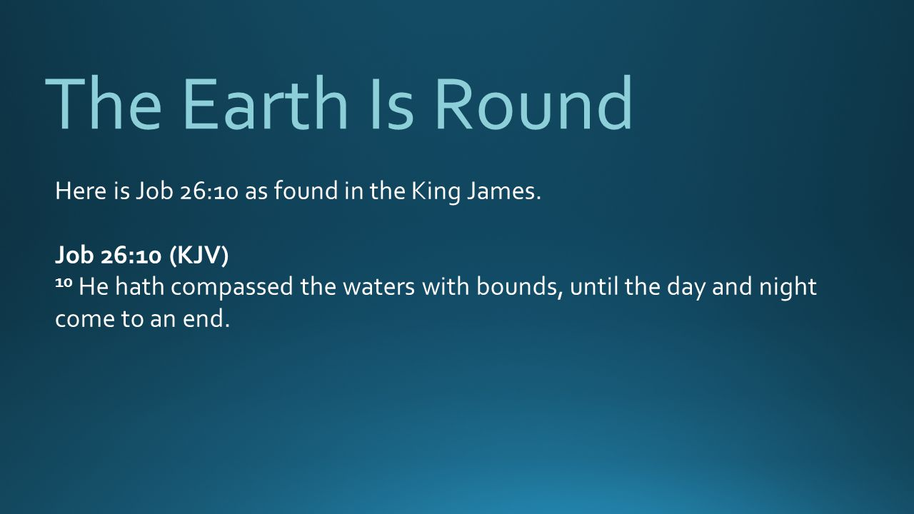 The Earth Is Round Here is Job 26:10 as found in the King James.
