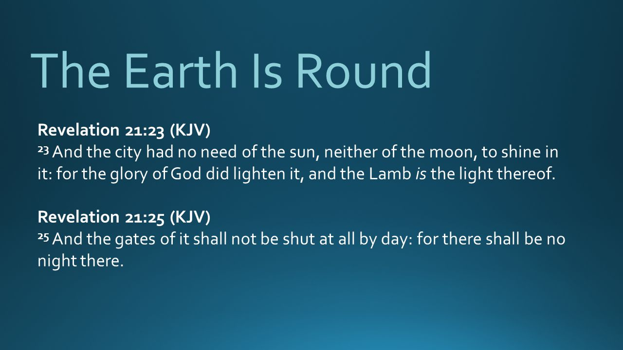 The Earth Is Round Revelation 21:23 (KJV)