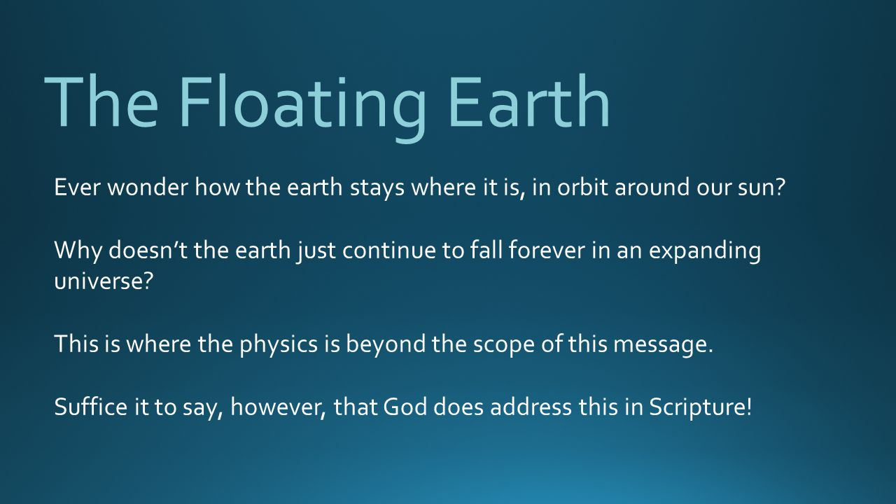 The Floating Earth Ever wonder how the earth stays where it is, in orbit around our sun