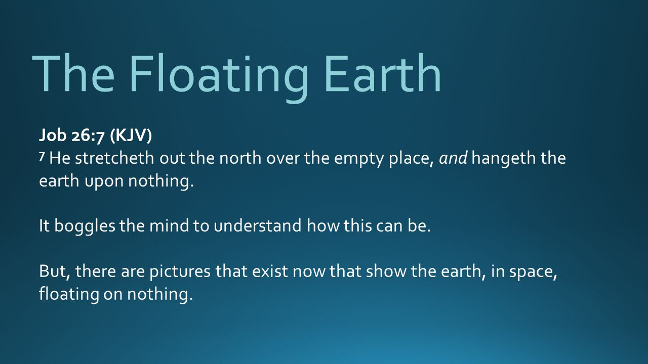 The Floating Earth Job 26:7 (KJV)