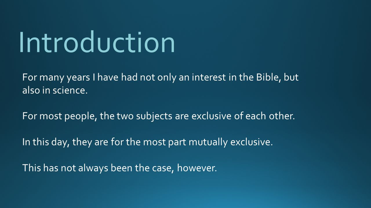 Introduction For many years I have had not only an interest in the Bible, but also in science.