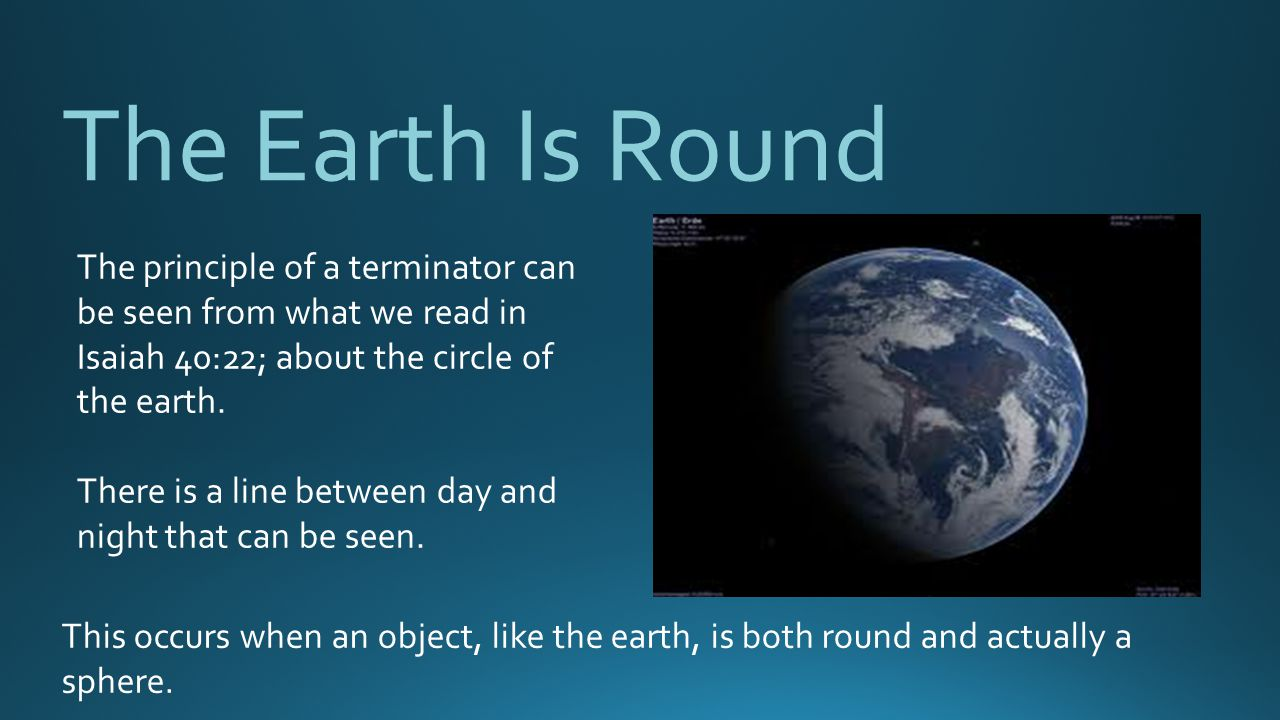 The Earth Is Round The principle of a terminator can be seen from what we read in Isaiah 40:22; about the circle of the earth.
