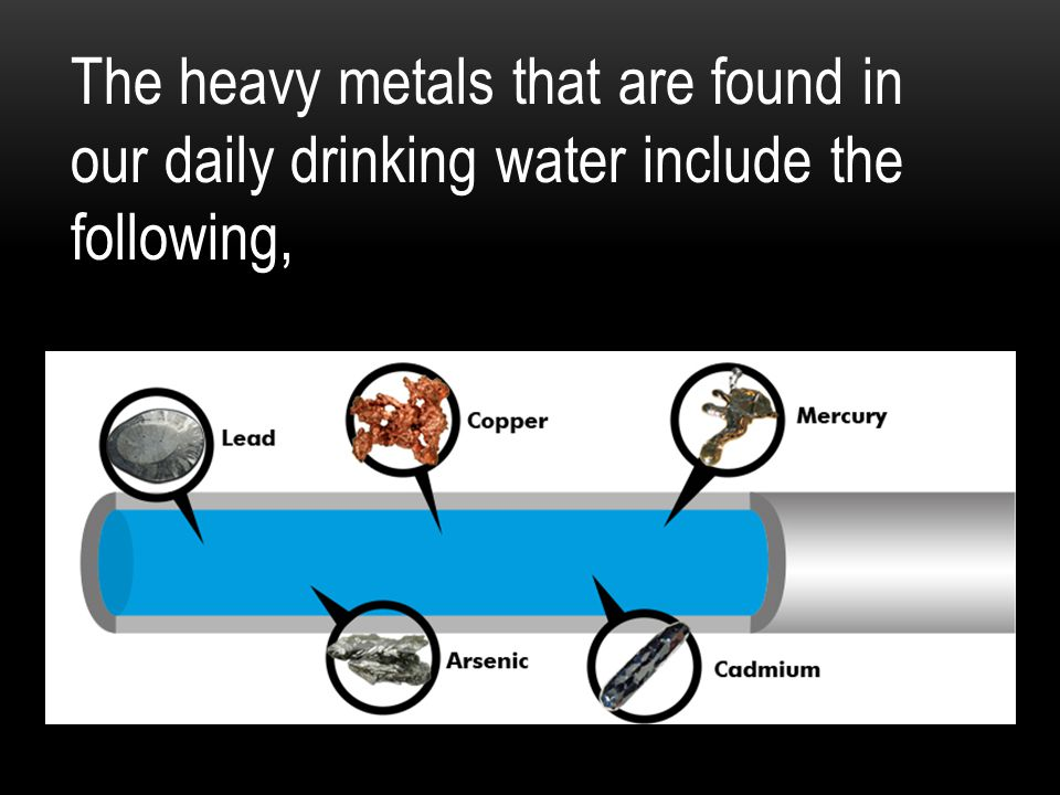 The heavy metals that are found in our daily drinking water include the following,