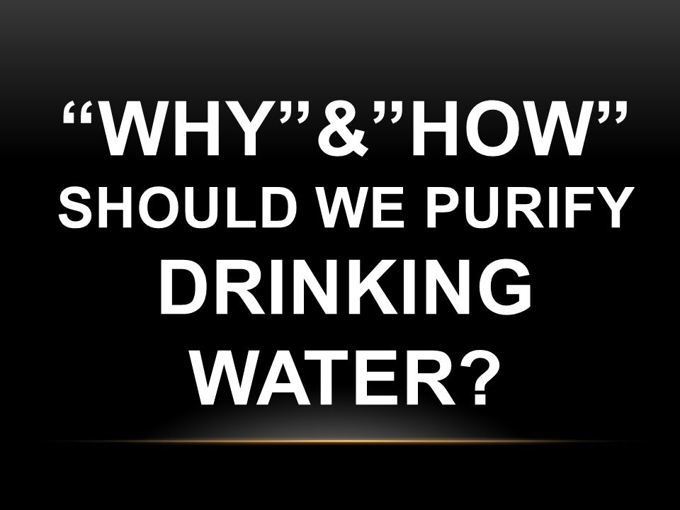 Why & How should we purify drinking water