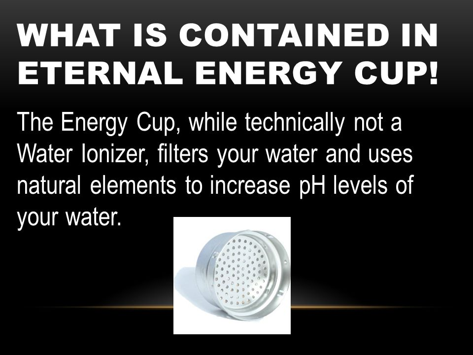 What is contained in eternal energy cup!