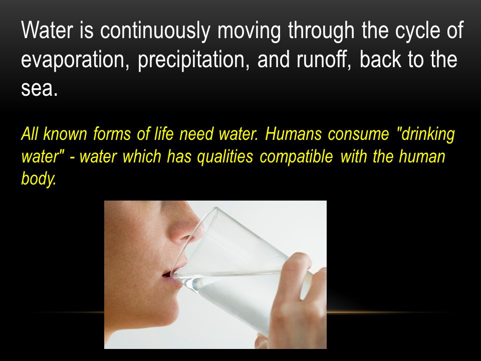 Water is continuously moving through the cycle of evaporation, precipitation, and runoff, back to the sea.