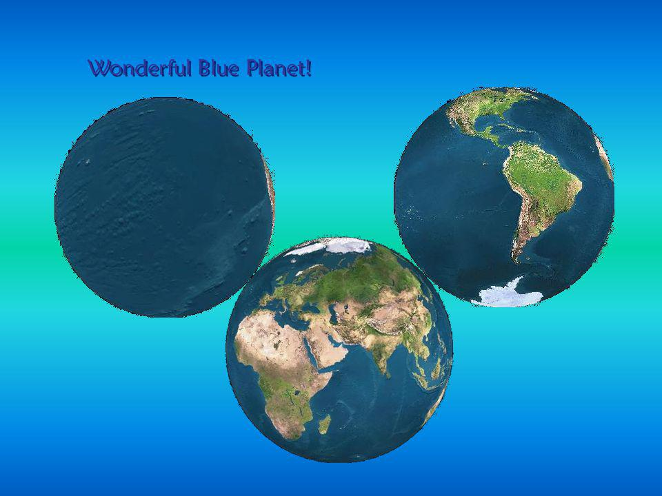 Wonderful Blue Planet!