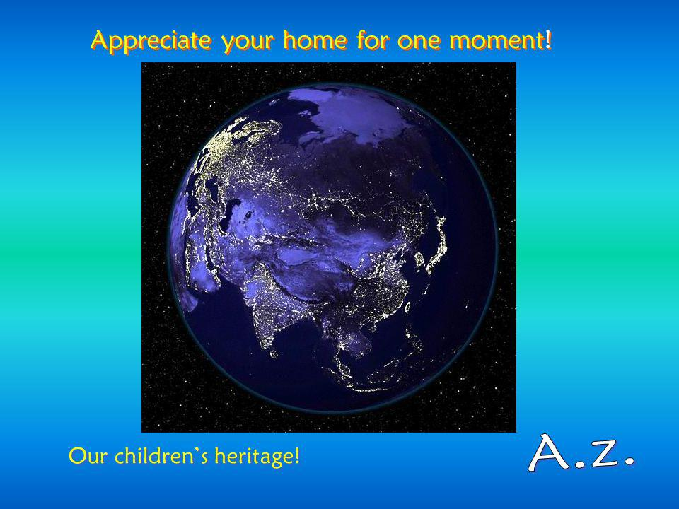 Appreciate your home for one moment!
