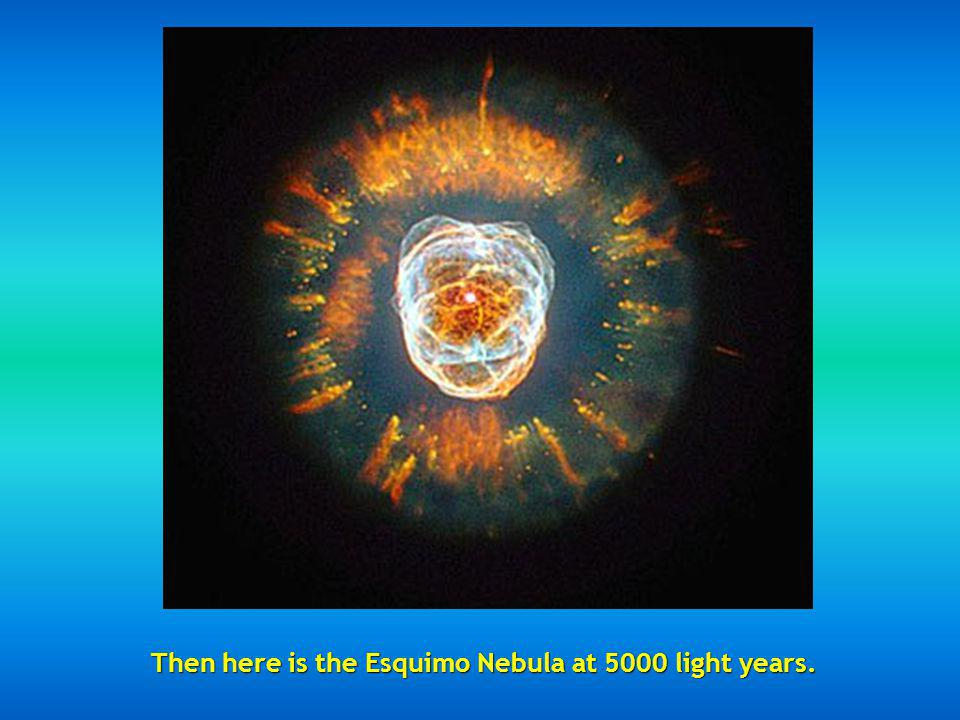 Then here is the Esquimo Nebula at 5000 light years.