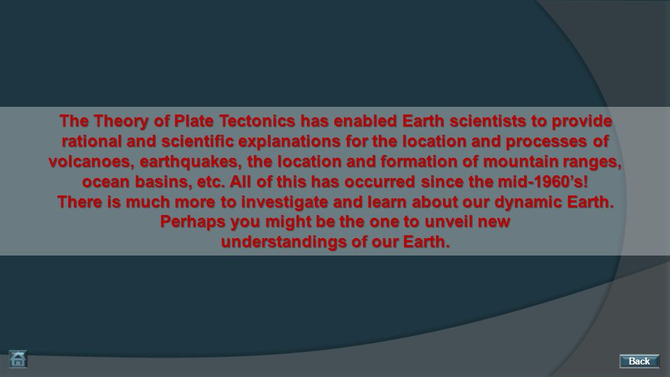 The Theory of Plate Tectonics has enabled Earth scientists to provide