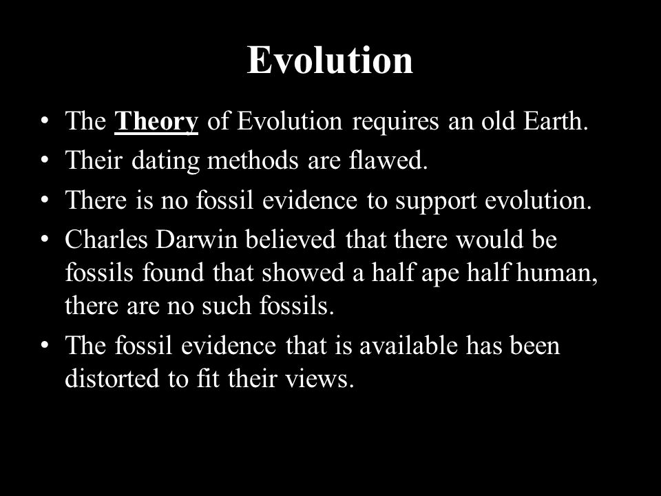 Evolution The Theory of Evolution requires an old Earth.
