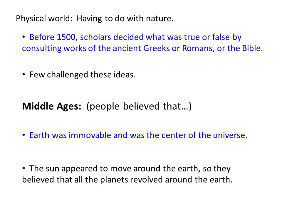 Middle Ages: (people believed that…)