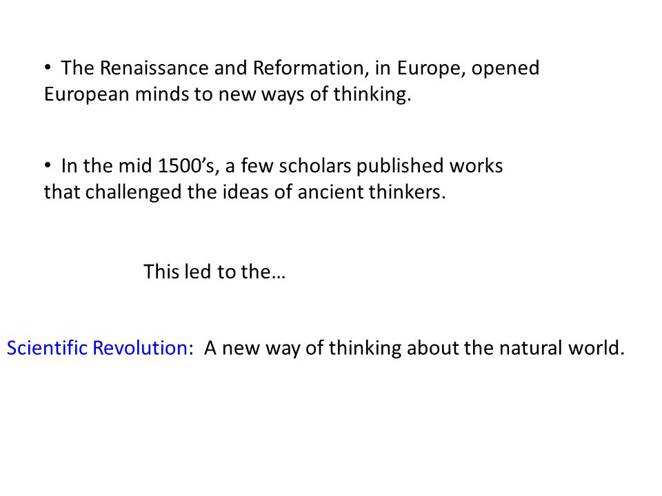 The Renaissance and Reformation, in Europe, opened European minds to new ways of thinking.