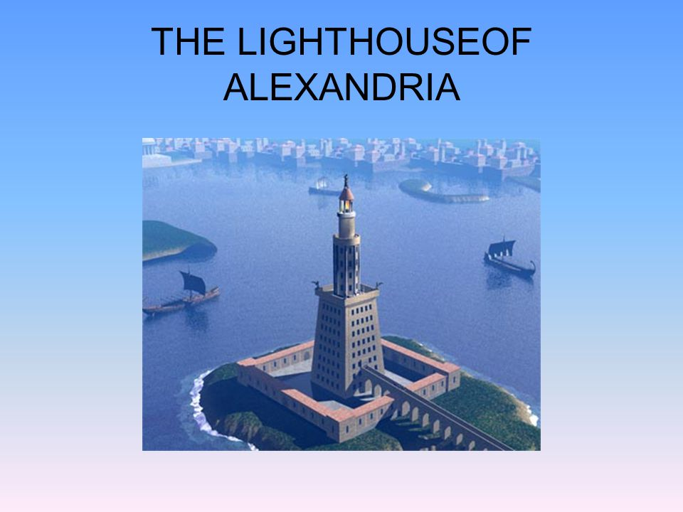 THE LIGHTHOUSEOF ALEXANDRIA